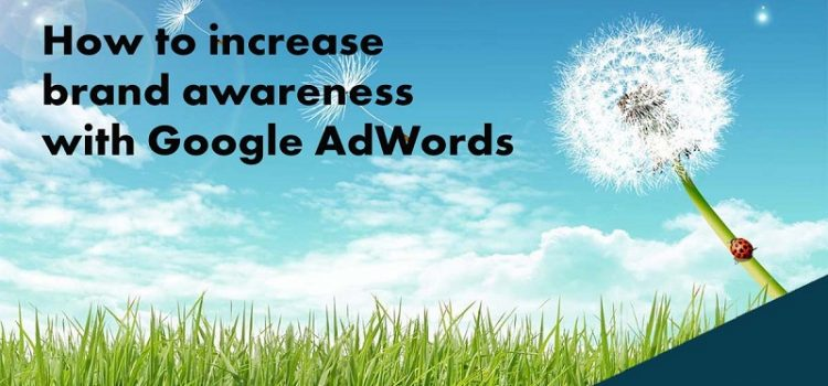 Want To Increase Brand Awareness? Google AdWords Is The Way To Go