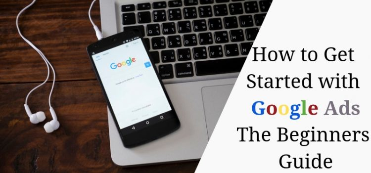 How to get started with Google Ads: Beginners Guide
