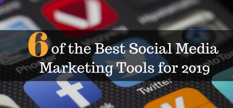 Top 6 Tools for Social Media Marketing in 2019