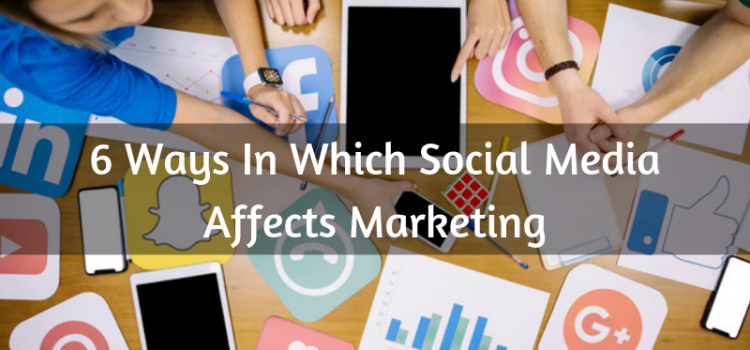 6 Ways in Which Social Media Affects Marketing