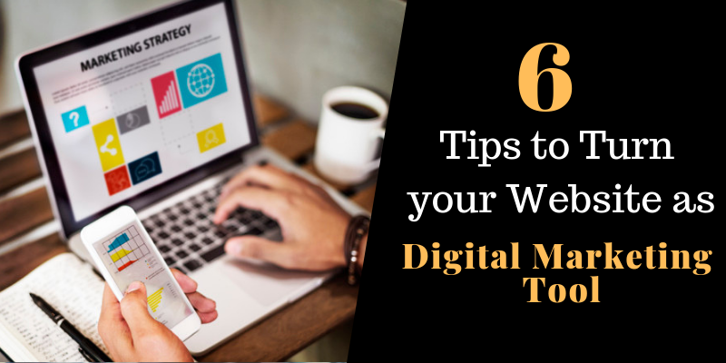 6 tips to turn your website as digital marketing tools