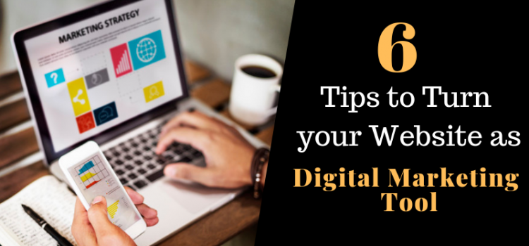 6 Tips to Turn Your Website into a Digital Marketing Tool