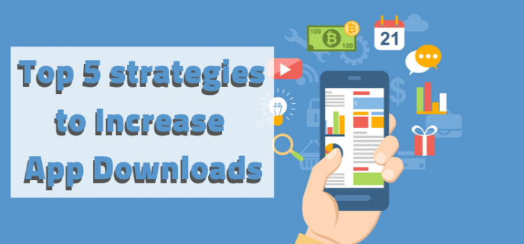 Top 5 Strategies to Increase App Downloads